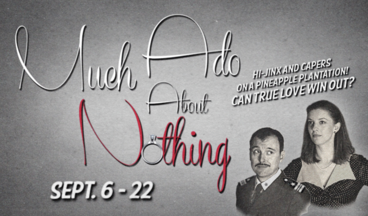 Much Ado About Nothing, Sept. 6 -22