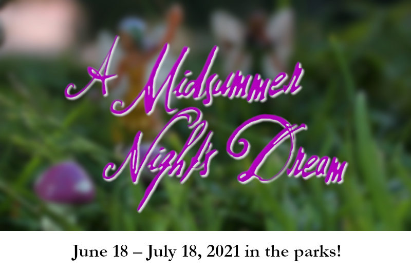 A Midsummer Night's Dream, June 18 - July 18, 2021 in the parks!